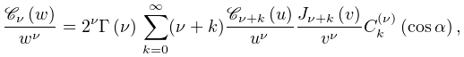 \frac{\mathop{\mathscr{C}_{{\nu}}\/}\nolimits\!\left(w\right)}{w^{\nu}}=2^{\nu% }\mathop{\Gamma\/}\nolimits\!\left(\nu\right)\*\sum_{{k=0}}^{\infty}(\nu+k)% \frac{\mathop{\mathscr{C}_{{\nu+k}}\/}\nolimits\!\left(u\right)}{u^{\nu}}\frac% {\mathop{J_{{\nu+k}}\/}\nolimits\!\left(v\right)}{v^{\nu}}\mathop{C^{{(\nu)}}_% {{k}}\/}\nolimits\!\left(\mathop{\cos\/}\nolimits\alpha\right),