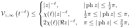 \mathop{\mathcal{V}_{{z,\infty}}\/}\nolimits\!\left(t^{{-\ell}}\right)\leq% \begin{cases}|z|^{{-\ell}},&|\mathop{\mathrm{ph}\/}\nolimits z|\leq\frac{1}{2}% \pi,\ \chi(\ell)|z|^{{-\ell}},&\frac{1}{2}\pi\leq|\mathop{\mathrm{ph}\/}\nolimits z|% \leq\pi,\ 2\chi(\ell)|\realpart{z}|^{{-\ell}},&\pi\leq|\mathop{\mathrm{ph}\/}\nolimits z% |\leq\frac{3}{2}\pi,\end{cases}