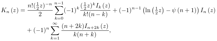 \mathop{K_{{n}}\/}\nolimits\!\left(z\right)=\frac{n!(\tfrac{1}{2}z)^{{-n}}}{2}% \sum_{{k=0}}^{{n-1}}(-1)^{k}\frac{(\tfrac{1}{2}z)^{k}\mathop{I_{{k}}\/}% \nolimits\!\left(z\right)}{k!(n-k)}+(-1)^{{n-1}}\left(\mathop{\ln\/}\nolimits% \!\left(\tfrac{1}{2}z\right)-\mathop{\psi\/}\nolimits\!\left(n+1\right)\right)% \mathop{I_{{n}}\/}\nolimits\!\left(z\right)+(-1)^{n}\sum_{{k=1}}^{\infty}\frac% {(n+2k)\mathop{I_{{n+2k}}\/}\nolimits\!\left(z\right)}{k(n+k)},