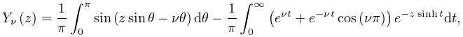 \mathop{Y_{{\nu}}\/}\nolimits\!\left(z\right)=\frac{1}{\pi}\int_{0}^{\pi}% \mathop{\sin\/}\nolimits\!\left(z\mathop{\sin\/}\nolimits\theta-\nu\theta% \right)d\theta-\frac{1}{\pi}\int_{0}^{\infty}\left(e^{{\nu t}}+e^{{-\nu t}}% \mathop{\cos\/}\nolimits\!\left(\nu\pi\right)\right)e^{{-z\mathop{\sinh\/}% \nolimits t}}dt,