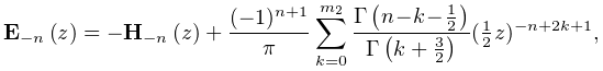 \mathop{\mathbf{E}_{{-n}}\/}\nolimits\!\left(z\right)=-\mathop{\mathbf{H}_{{-n% }}\/}\nolimits\!\left(z\right)+\frac{(-1)^{{n+1}}}{\pi}\sum_{{k=0}}^{{m_{2}}}% \frac{\mathop{\Gamma\/}\nolimits\!\left(n\!-\!k\!-\!\tfrac{1}{2}\right)}{% \mathop{\Gamma\/}\nolimits\!\left(k+\tfrac{3}{2}\right)}(\tfrac{1}{2}z)^{{-n+2% k+1}},
