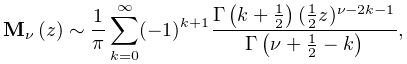 \mathop{\mathbf{M}_{{\nu}}\/}\nolimits\!\left(z\right)\sim\frac{1}{\pi}\sum_{{% k=0}}^{\infty}(-1)^{{k+1}}\frac{\mathop{\Gamma\/}\nolimits\!\left(k+\tfrac{1}{% 2}\right)(\tfrac{1}{2}z)^{{\nu-2k-1}}}{\mathop{\Gamma\/}\nolimits\!\left(\nu+% \tfrac{1}{2}-k\right)},