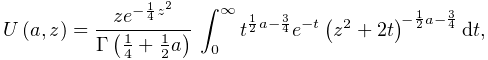 \mathop{U\/}\nolimits\!\left(a,z\right)=\frac{ze^{{-\frac{1}{4}z^{2}}}}{% \mathop{\Gamma\/}\nolimits\!\left(\frac{1}{4}+\frac{1}{2}a\right)}\*\int_{0}^{% \infty}t^{{\frac{1}{2}a-\frac{3}{4}}}e^{{-t}}\left(z^{2}+2t\right)^{{-\frac{1}% {2}a-\frac{3}{4}}}dt,