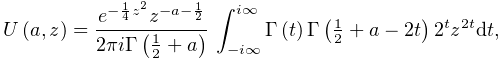 \mathop{U\/}\nolimits\!\left(a,z\right)=\frac{e^{{-\frac{1}{4}z^{2}}}z^{{-a-% \frac{1}{2}}}}{2\pi i\mathop{\Gamma\/}\nolimits\!\left(\frac{1}{2}+a\right)}\*% \int_{{-i\infty}}^{{i\infty}}\mathop{\Gamma\/}\nolimits\!\left(t\right)\mathop% {\Gamma\/}\nolimits\!\left(\tfrac{1}{2}+a-2t\right)2^{t}z^{{2t}}dt,