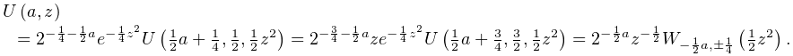 \mathop{U\/}\nolimits\!\left(a,z\right)=2^{{-\frac{1}{4}-\frac{1}{2}a}}e^{{-% \frac{1}{4}z^{2}}}\mathop{U\/}\nolimits\!\left(\tfrac{1}{2}a+\tfrac{1}{4},% \tfrac{1}{2},\tfrac{1}{2}z^{2}\right)=2^{{-\frac{3}{4}-\frac{1}{2}a}}ze^{{-% \frac{1}{4}z^{2}}}\mathop{U\/}\nolimits\!\left(\tfrac{1}{2}a+\tfrac{3}{4},% \tfrac{3}{2},\tfrac{1}{2}z^{2}\right)=2^{{-\frac{1}{2}a}}z^{{-\frac{1}{2}}}% \mathop{W_{{-\frac{1}{2}a,\pm\frac{1}{4}}}\/}\nolimits\!\left(\tfrac{1}{2}z^{2% }\right).