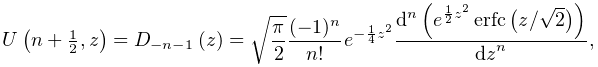 \mathop{U\/}\nolimits\!\left(n+\tfrac{1}{2},z\right)=\mathop{D_{{-n-1}}\/}% \nolimits\!\left(z\right)=\sqrt{\frac{\pi}{2}}\frac{(-1)^{n}}{n!}e^{{-\frac{1}% {4}z^{2}}}\frac{{d}^{n}\left(e^{{\frac{1}{2}z^{2}}}\mathop{\mathrm{erfc}\/}% \nolimits\!\left(z/\sqrt{2}\right)\right)}{{dz}^{n}},