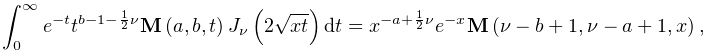 \int_{{0}}^{{\infty}}e^{{-t}}t^{{b-1-\frac{1}{2}\nu}}\mathop{{\mathbf{M}}\/}% \nolimits\!\left(a,b,t\right)\mathop{J_{{\nu}}\/}\nolimits\!\left(2\sqrt{xt}% \right)dt=x^{{-a+\frac{1}{2}\nu}}e^{{-x}}\mathop{{\mathbf{M}}\/}\nolimits\!% \left(\nu-b+1,\nu-a+1,x\right),