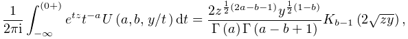 \frac{1}{2\pi i}\int_{{-\infty}}^{{(0+)}}e^{{tz}}t^{{-a}}\mathop{U\/}\nolimits% \!\left(a,b,\ifrac{y}{t}\right)dt=\frac{2z^{{\frac{1}{2}(2a-b-1)}}y^{{\frac{1}% {2}(1-b)}}}{\mathop{\Gamma\/}\nolimits\!\left(a\right)\mathop{\Gamma\/}% \nolimits\!\left(a-b+1\right)}\mathop{K_{{b-1}}\/}\nolimits\!\left(2\sqrt{zy}% \right),