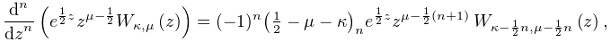 \frac{{d}^{n}}{{dz}^{n}}\left(e^{{\frac{1}{2}z}}z^{{\mu-\frac{1}{2}}}\mathop{W% _{{\kappa,\mu}}\/}\nolimits\!\left(z\right)\right)=(-1)^{{n}}\left(\tfrac{1}{2% }-\mu-\kappa\right)_{{n}}e^{{\frac{1}{2}z}}z^{{\mu-\frac{1}{2}(n+1)}}\*\mathop% {W_{{\kappa-\frac{1}{2}n,\mu-\frac{1}{2}n}}\/}\nolimits\!\left(z\right),