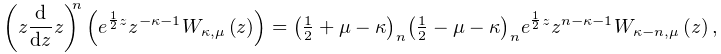\left(z\frac{d}{dz}z\right)^{{n}}\left(e^{{\frac{1}{2}z}}z^{{-\kappa-1}}% \mathop{W_{{\kappa,\mu}}\/}\nolimits\!\left(z\right)\right)=\left(\tfrac{1}{2}% +\mu-\kappa\right)_{{n}}\left(\tfrac{1}{2}-\mu-\kappa\right)_{{n}}e^{{\frac{1}% {2}z}}z^{{n-\kappa-1}}\mathop{W_{{\kappa-n,\mu}}\/}\nolimits\!\left(z\right),