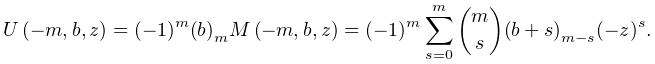 \mathop{U\/}\nolimits\!\left(-n,b,z\right)=(-1)^{{n}}\sum_{{s=0}}^{{n}}\binom{% n}{s}\left(b+s\right)_{{n-s}}(-z)^{{s}}.