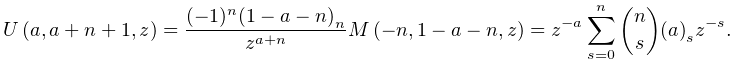 \mathop{U\/}\nolimits\!\left(a,a+n+1,z\right)=z^{{-a}}\sum_{{s=0}}^{{n}}\binom% {n}{s}\left(a\right)_{{s}}z^{{-s}}.