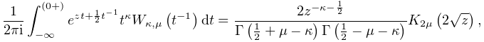 \frac{1}{2\pi i}\int_{{-\infty}}^{{(0+)}}e^{{zt+\frac{1}{2}t^{{-1}}}}t^{{% \kappa}}\mathop{W_{{\kappa,\mu}}\/}\nolimits\!\left(t^{{-1}}\right)dt=\frac{2z% ^{{-\kappa-\frac{1}{2}}}}{\mathop{\Gamma\/}\nolimits\!\left(\frac{1}{2}+\mu-% \kappa\right)\mathop{\Gamma\/}\nolimits\!\left(\frac{1}{2}-\mu-\kappa\right)}% \mathop{K_{{2\mu}}\/}\nolimits\!\left(2\sqrt{z}\right),