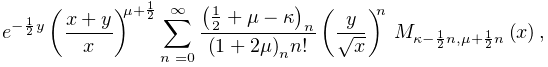 e^{{-\frac{1}{2}y}}\left(\frac{x+y}{x}\right)^{{\mu+\frac{1}{2}}}\sum_{{n=0}}^% {{\infty}}\frac{\left(\frac{1}{2}+\mu-\kappa\right)_{{n}}}{\left(1+2\mu\right)% _{{n}}n!}\left(\frac{y}{\sqrt{x}}\right)^{n}\*\mathop{M_{{\kappa-\frac{1}{2}n,% \mu+\frac{1}{2}n}}\/}\nolimits\!\left(x\right),