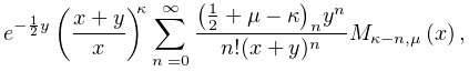 e^{{-\frac{1}{2}y}}\left(\frac{x+y}{x}\right)^{{\kappa}}\sum_{{n=0}}^{{\infty}% }\frac{\left(\frac{1}{2}+\mu-\kappa\right)_{{n}}y^{n}}{n!(x+y)^{n}}\mathop{M_{% {\kappa-n,\mu}}\/}\nolimits\!\left(x\right),