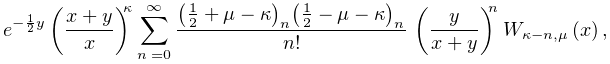 e^{{-\frac{1}{2}y}}\left(\frac{x+y}{x}\right)^{{\kappa}}\sum_{{n=0}}^{{\infty}% }\frac{\left(\frac{1}{2}+\mu-\kappa\right)_{{n}}\left(\frac{1}{2}-\mu-\kappa% \right)_{{n}}}{n!}\*\left(\frac{y}{x+y}\right)^{n}\mathop{W_{{\kappa-n,\mu}}\/% }\nolimits\!\left(x\right),