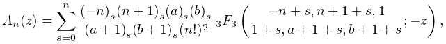 A_{n}(z)=\sum_{{s=0}}^{n}\frac{\left(-n\right)_{{s}}\left(n+1\right)_{{s}}% \left(a\right)_{{s}}\left(b\right)_{{s}}}{\left(a+1\right)_{{s}}\left(b+1% \right)_{{s}}(n!)^{2}}\*\mathop{{{}_{{3}}F_{{3}}}\/}\nolimits\!\left({-n+s,n+1% +s,1\atop 1+s,a+1+s,b+1+s};-z\right),