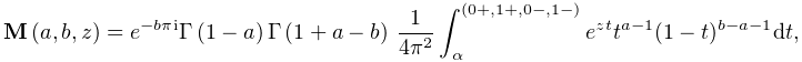 \mathop{{\mathbf{M}}\/}\nolimits\!\left(a,b,z\right)=e^{{-b\pi i}}\mathop{% \Gamma\/}\nolimits\!\left(1-a\right)\mathop{\Gamma\/}\nolimits\!\left(1+a-b% \right)\*\frac{1}{4\pi^{2}}\int_{{\alpha}}^{{(0+,1+,0-,1-)}}e^{{zt}}t^{{a-1}}{% (1-t)^{{b-a-1}}}dt,
