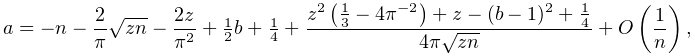 a\sim-n-\frac{2}{\pi}\sqrt{zn}-\frac{2z}{\pi^{2}}+\tfrac{1}{2}b+\tfrac{1}{4}+% \frac{z^{2}\left(\frac{1}{3}-4\pi^{{-2}}\right)+z-(b-1)^{2}+\frac{1}{4}}{4\pi% \sqrt{zn}}+\mathop{O\/}\nolimits\!\left(\frac{1}{n}\right),