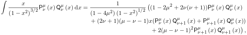 \int\frac{x}{\left(1-x^{2}\right)^{{3/2}}}\mathop{\mathsf{P}^{{\mu}}_{{\nu}}\/% }\nolimits\!\left(x\right)\mathop{\mathsf{Q}^{{\mu}}_{{\nu}}\/}\nolimits\!% \left(x\right)dx=\frac{1}{\left(1-4\mu^{2}\right)\left(1-x^{2}\right)^{{1/2}}}% \left((1-2\mu^{2}+2\nu(\nu+1))\mathop{\mathsf{P}^{{\mu}}_{{\nu}}\/}\nolimits\!% \left(x\right)\mathop{\mathsf{Q}^{{\mu}}_{{\nu}}\/}\nolimits\!\left(x\right)+(% 2\nu+1)(\mu-\nu-1)x(\mathop{\mathsf{P}^{{\mu}}_{{\nu}}\/}\nolimits\!\left(x% \right)\mathop{\mathsf{Q}^{{\mu}}_{{\nu+1}}\/}\nolimits\!\left(x\right)+% \mathop{\mathsf{P}^{{\mu}}_{{\nu+1}}\/}\nolimits\!\left(x\right)\mathop{% \mathsf{Q}^{{\mu}}_{{\nu}}\/}\nolimits\!\left(x\right))+2(\mu-\nu-1)^{2}% \mathop{\mathsf{P}^{{\mu}}_{{\nu+1}}\/}\nolimits\!\left(x\right)\mathop{% \mathsf{Q}^{{\mu}}_{{\nu+1}}\/}\nolimits\!\left(x\right)\right),