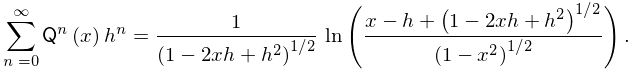\sum_{{n=0}}^{{\infty}}\mathop{\mathsf{Q}_{{n}}\/}\nolimits\!\left(x\right)h^{% n}=\frac{1}{\left(1-2xh+h^{2}\right)^{{1/2}}}\*\mathop{\ln\/}\nolimits\!\left(% \frac{x-h+\left(1-2xh+h^{2}\right)^{{1/2}}}{\left(1-x^{2}\right)^{{1/2}}}% \right).