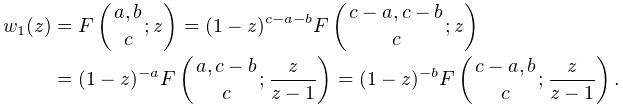 w_{1}(z)=\mathop{F\/}\nolimits\!\left({a,b\atop c};z\right)=(1-z)^{{c-a-b}}% \mathop{F\/}\nolimits\!\left({c-a,c-b\atop c};z\right)=(1-z)^{{-a}}\mathop{F\/% }\nolimits\!\left({a,c-b\atop c};\frac{z}{z-1}\right)=(1-z)^{{-b}}\mathop{F\/}% \nolimits\!\left({c-a,b\atop c};\frac{z}{z-1}\right).