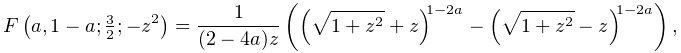\mathop{F\/}\nolimits\!\left(a,1-a;\tfrac{3}{2};-z^{2}\right)=\frac{1}{(2-4a)z% }\left(\left(\sqrt{1+z^{2}}+z\right)^{{1-2a}}-\left(\sqrt{1+z^{2}}-z\right)^{{% 1-2a}}\right),