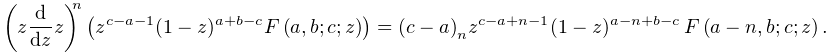 \left(z\frac{d}{dz}z\right)^{n}\left(z^{{c-a-1}}(1-z)^{{a+b-c}}\mathop{F\/}% \nolimits\!\left(a,b;c;z\right)\right)=\left(c-a\right)_{{n}}z^{{c-a+n-1}}(1-z% )^{{a-n+b-c}}\*\mathop{F\/}\nolimits\!\left(a-n,b;c;z\right).