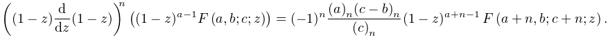 \left((1-z)\frac{d}{dz}(1-z)\right)^{n}\left((1-z)^{{a-1}}\mathop{F\/}% \nolimits\!\left(a,b;c;z\right)\right)=(-1)^{n}\frac{\left(a\right)_{{n}}\left% (c-b\right)_{{n}}}{\left(c\right)_{{n}}}(1-z)^{{a+n-1}}\*\mathop{F\/}\nolimits% \!\left(a+n,b;c+n;z\right).