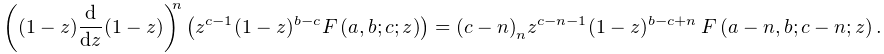\left((1-z)\frac{d}{dz}(1-z)\right)^{n}\left(z^{{c-1}}(1-z)^{{b-c}}\mathop{F\/% }\nolimits\!\left(a,b;c;z\right)\right)=\left(c-n\right)_{{n}}z^{{c-n-1}}(1-z)% ^{{b-c+n}}\*\mathop{F\/}\nolimits\!\left(a-n,b;c-n;z\right).