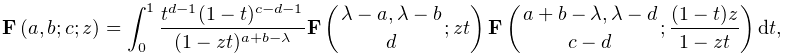 \int_{0}^{1}\frac{t^{{d-1}}(1-t)^{{c-d-1}}}{(1-zt)^{{a+b-\lambda}}}\mathop{% \mathbf{F}\/}\nolimits\!\left({\lambda-a,\lambda-b\atop d};zt\right)\mathop{% \mathbf{F}\/}\nolimits\!\left({a+b-\lambda,\lambda-d\atop c-d};\frac{(1-t)z}{1% -zt}\right)dt,