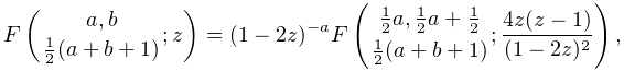 \mathop{F\/}\nolimits\!\left({a,b\atop\frac{1}{2}(a+b+1)};z\right)=(1-2z)^{{-a% }}\mathop{F\/}\nolimits\!\left({\frac{1}{2}a,\frac{1}{2}a+\frac{1}{2}\atop% \frac{1}{2}(a+b+1)};\frac{4z(z-1)}{(1-2z)^{2}}\right),