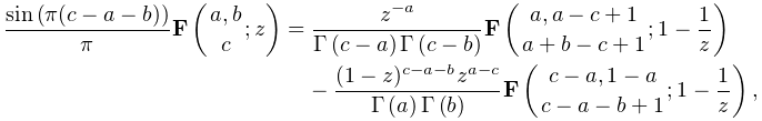 \frac{\mathop{\sin\/}\nolimits\!\left(\pi(c-a-b)\right)}{\pi}\mathop{\mathbf{F% }\/}\nolimits\!\left({a,b\atop c};z\right)=\frac{z^{{-a}}}{\mathop{\Gamma\/}% \nolimits\!\left(c-a\right)\mathop{\Gamma\/}\nolimits\!\left(c-b\right)}% \mathop{\mathbf{F}\/}\nolimits\!\left({a,a-c+1\atop a+b-c+1};1-\frac{1}{z}% \right)-\frac{(1-z)^{{c-a-b}}z^{{a-c}}}{\mathop{\Gamma\/}\nolimits\!\left(a% \right)\mathop{\Gamma\/}\nolimits\!\left(b\right)}\mathop{\mathbf{F}\/}% \nolimits\!\left({c-a,1-a\atop c-a-b+1};1-\frac{1}{z}\right),