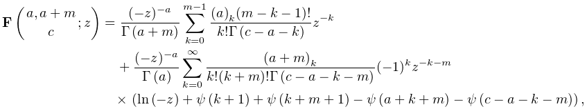 \mathop{\mathbf{F}\/}\nolimits\!\left({a,a+m\atop c};z\right)=\frac{(-z)^{{-a}% }}{\mathop{\Gamma\/}\nolimits\!\left(a+m\right)}\sum_{{k=0}}^{{m-1}}\frac{(a)_% {k}(m-k-1)!}{k!\mathop{\Gamma\/}\nolimits\!\left(c-a-k\right)}z^{{-k}}+\frac{(% -z)^{{-a}}}{\mathop{\Gamma\/}\nolimits\!\left(a\right)}\sum_{{k=0}}^{\infty}% \frac{(a+m)_{k}}{k!(k+m)!\mathop{\Gamma\/}\nolimits\!\left(c-a-k-m\right)}(-1)% ^{k}z^{{-k-m}}\*\left(\mathop{\ln\/}\nolimits(-z)+\mathop{\psi\/}\nolimits\!% \left(k+1\right)+\mathop{\psi\/}\nolimits\!\left(k+m+1\right)-\mathop{\psi\/}% \nolimits\!\left(a+k+m\right)-\mathop{\psi\/}\nolimits\!\left(c-a-k-m\right)% \right),