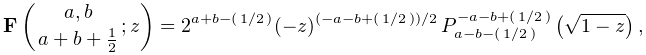 \mathop{\mathbf{F}\/}\nolimits\!\left({a,b\atop a+b+\tfrac{1}{2}};z\right)=2^{% {a+b-(\ifrac{1}{2})}}(-z)^{{(-a-b+(\ifrac{1}{2}))/2}}\*\mathop{P^{{-a-b+(% \ifrac{1}{2})}}_{{a-b-(\ifrac{1}{2})}}\/}\nolimits\!\left(\sqrt{1-z}\right),