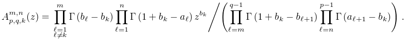 A_{{p,q,k}}^{{m,n}}(z)=\ifrac{\prod\limits_{{\substack{\ell=1\\ \ell\neq k}}}^{m}\mathop{\Gamma\/}\nolimits\!\left(b_{\ell}-b_{k}\right)\prod% \limits_{{\ell=1}}^{n}\mathop{\Gamma\/}\nolimits\!\left(1+b_{k}-a_{{\ell}}% \right)z^{{b_{k}}}}{\left(\prod\limits_{{\ell=m}}^{{q-1}}\mathop{\Gamma\/}% \nolimits\!\left(1+b_{k}-b_{{\ell+1}}\right)\prod\limits_{{\ell=n}}^{{p-1}}% \mathop{\Gamma\/}\nolimits\!\left(a_{{\ell+1}}-b_{k}\right)\right)}.