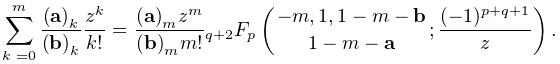 \sum_{{k=0}}^{m}\frac{\left(\mathbf{a}\right)_{{k}}}{\left(\mathbf{b}\right)_{% {k}}}\frac{z^{k}}{k!}=\frac{\left(\mathbf{a}\right)_{{m}}z^{m}}{\left(\mathbf{% b}\right)_{{m}}m!}\mathop{{{}_{{q+2}}F_{{p}}}\/}\nolimits\!\left({-m,1,1-m-% \mathbf{b}\atop 1-m-\mathbf{a}};\frac{(-1)^{{p+q+1}}}{z}\right).