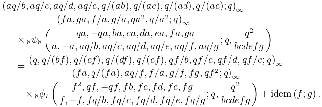 \frac{\left(aq/b,aq/c,aq/d,aq/e,q/(ab),q/(ac),q/(ad),q/(ae);q\right)_{{\infty}% }}{\left(fa,ga,f/a,g/a,qa^{2},q/a^{2};q\right)_{{\infty}}}\*\mathop{{{}_{{8}}% \psi_{{8}}}\/}\nolimits\!\left({qa,-qa,ba,ca,da,ea,fa,ga\atop a,-a,aq/b,aq/c,% aq/d,aq/e,aq/f,aq/g};q,\frac{q^{2}}{bcdefg}\right)=\frac{\left(q,q/(bf),q/(cf)% ,q/(df),q/(ef),qf/b,qf/c,qf/d,qf/e;q\right)_{{\infty}}}{\left(fa,q/(fa),aq/f,f% /a,g/f,fg,qf^{2};q\right)_{{\infty}}}\*\mathop{{{}_{{8}}\phi_{{7}}}\/}% \nolimits\!\left({f^{2},qf,-qf,fb,fc,fd,fe,fg\atop f,-f,fq/b,fq/c,fq/d,fq/e,fq% /g};q,\frac{q^{2}}{bcdefg}\right)+\mathop{\mathrm{idem}\/}\nolimits\!\left(f;g% \right).