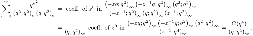 \sum_{{n=0}}^{{\infty}}\frac{q^{{n^{2}}}}{\left(q^{2};q^{2}\right)_{{n}}\left(% q;q^{2}\right)_{{n}}}=\mbox{ coeff. of }z^{0}\mbox{ in }\frac{\left(-zq;q^{2}% \right)_{{\infty}}\left(-z^{{-1}}q;q^{2}\right)_{{\infty}}\left(q^{2};q^{2}% \right)_{{\infty}}}{\left(-z^{{-1}};q^{2}\right)_{{\infty}}\left(q;q^{2}\right% )_{{\infty}}\left(z^{{-1}};q^{2}\right)_{{\infty}}}=\frac{1}{\left(q;q^{2}% \right)_{{\infty}}}\mbox{ coeff. of }z^{0}\mbox{ in }\frac{\left(-zq;q^{2}% \right)_{{\infty}}\left(-z^{{-1}}q;q^{2}\right)_{{\infty}}\left(q^{2};q^{2}% \right)_{{\infty}}}{\left(z^{{-2}};q^{4}\right)_{{\infty}}}=\frac{G(q^{4})}{% \left(q;q^{2}\right)_{{\infty}}},