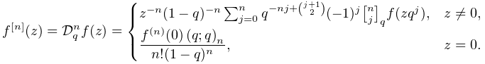 f^{{[n]}}(z)=\mathcal{D}_{q}^{n}f(z)=\begin{cases}z^{{-n}}(1-q)^{{-n}}\sum_{{j% =0}}^{n}q^{{-nj+\binom{j+1}{2}}}(-1)^{j}\genfrac{[}{]}{0.0pt}{}{n}{j}_{{q}}f(% zq^{j}),&z\neq 0,\\ \dfrac{f^{{(n)}}(0)\left(q;q\right)_{{n}}}{n!(1-q)^{n}},&z=0.\end{cases}