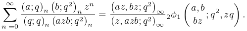 \sum_{{n=0}}^{\infty}\frac{\left(a;q\right)_{{n}}\left(b;q^{2}\right)_{{n}}z^{% n}}{\left(q;q\right)_{{n}}\left(azb;q^{2}\right)_{{n}}}=\frac{\left(az,bz;q^{2% }\right)_{{\infty}}}{\left(z,azb;q^{2}\right)_{{\infty}}}\mathop{{{}_{{2}}\phi% _{{1}}}\/}\nolimits\!\left({a,b\atop bz};q^{2},zq\right).