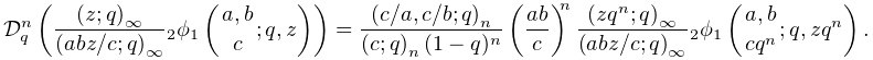 \mathcal{D}_{q}^{n}\left(\frac{\left(z;q\right)_{{\infty}}}{\left(abz/c;q% \right)_{{\infty}}}\mathop{{{}_{{2}}\phi_{{1}}}\/}\nolimits\!\left({a,b\atop c% };q,z\right)\right)=\frac{\left(c/a,c/b;q\right)_{{n}}}{\left(c;q\right)_{{n}}% (1-q)^{n}}\left(\frac{ab}{c}\right)^{n}\frac{\left(zq^{n};q\right)_{{\infty}}}% {\left(abz/c;q\right)_{{\infty}}}\mathop{{{}_{{2}}\phi_{{1}}}\/}\nolimits\!% \left({a,b\atop cq^{n}};q,zq^{n}\right).