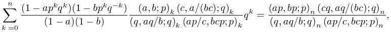 \sum_{{k=0}}^{n}\frac{(1-ap^{k}q^{k})(1-bp^{k}q^{{-k}})}{(1-a)(1-b)}\frac{% \left(a,b;p\right)_{{k}}\left(c,a/(bc);q\right)_{{k}}}{\left(q,aq/b;q\right)_{% {k}}\left(ap/c,bcp;p\right)_{{k}}}q^{k}=\frac{\left(ap,bp;p\right)_{{n}}\left(% cq,aq/(bc);q\right)_{{n}}}{\left(q,aq/b;q\right)_{{n}}\left(ap/c,bcp;p\right)_% {{n}}},
