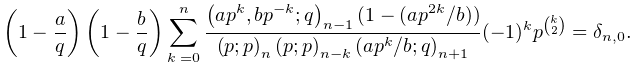 \left(1-\frac{a}{q}\right)\left(1-\frac{b}{q}\right)\sum_{{k=0}}^{n}\frac{% \left(ap^{k},bp^{{-k}};q\right)_{{n-1}}(1-(ap^{{2k}}/b))}{\left(p;p\right)_{{n% }}\left(p;p\right)_{{n-k}}\left(ap^{k}/b;q\right)_{{n+1}}}(-1)^{k}p^{{\binom{k% }{2}}}=\delta_{{n,0}}.