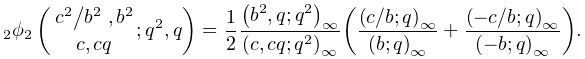 \mathop{{{}_{{2}}\phi_{{2}}}\/}\nolimits\!\left({\ifrac{c^{2}}{b^{2}},b^{2}% \atop c,cq};q^{2},q\right)=\frac{1}{2}\frac{\left(b^{2},q;q^{2}\right)_{{% \infty}}}{\left(c,cq;q^{2}\right)_{{\infty}}}{\left(\frac{\left(c/b;q\right)_{% {\infty}}}{\left(b;q\right)_{{\infty}}}+\frac{\left(-c/b;q\right)_{{\infty}}}{% \left(-b;q\right)_{{\infty}}}\right)}.