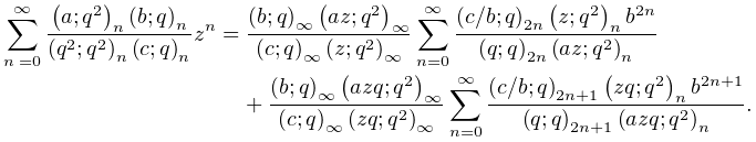\sum_{{n=0}}^{{\infty}}\frac{\left(a;q^{2}\right)_{{n}}\left(b;q\right)_{{n}}}% {\left(q^{2};q^{2}\right)_{{n}}\left(c;q\right)_{{n}}}z^{n}=\frac{\left(b;q% \right)_{{\infty}}\left(az;q^{2}\right)_{{\infty}}}{\left(c;q\right)_{{\infty}% }\left(z;q^{2}\right)_{{\infty}}}\sum_{{n=0}}^{{\infty}}\frac{\left(c/b;q% \right)_{{2n}}\left(z;q^{2}\right)_{{n}}b^{{2n}}}{\left(q;q\right)_{{2n}}\left% (az;q^{2}\right)_{{n}}}+\frac{\left(b;q\right)_{{\infty}}\left(azq;q^{2}\right% )_{{\infty}}}{\left(c;q\right)_{{\infty}}\left(zq;q^{2}\right)_{{\infty}}}\sum% _{{n=0}}^{{\infty}}\frac{\left(c/b;q\right)_{{2n+1}}\left(zq;q^{2}\right)_{{n}% }b^{{2n+1}}}{\left(q;q\right)_{{2n+1}}\left(azq;q^{2}\right)_{{n}}}.