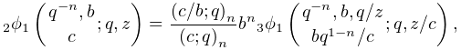 \mathop{{{}_{{2}}\phi_{{1}}}\/}\nolimits\!\left({q^{{-n}},b\atop c};q,z\right)% =\frac{\left(c/b;q\right)_{{n}}}{\left(c;q\right)_{{n}}}b^{n}\mathop{{{}_{{3}}% \phi_{{1}}}\/}\nolimits\!\left({q^{{-n}},b,q/c\atop bq^{{1-n}}/c};q,z/c\right),