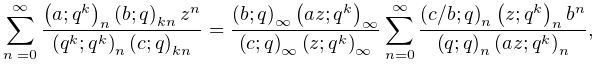 \sum_{{n=0}}^{{\infty}}\frac{\left(a;q^{k}\right)_{{n}}\left(b;q\right)_{{kn}}% z^{n}}{\left(q^{k};q^{k}\right)_{{n}}\left(c;q\right)_{{kn}}}=\frac{\left(b;q% \right)_{{\infty}}\left(az;q^{k}\right)_{{\infty}}}{\left(c;q\right)_{{\infty}% }\left(z;q^{k}\right)_{{\infty}}}\sum_{{n=0}}^{{\infty}}\frac{\left(c/b;q% \right)_{{n}}\left(z;q^{k}\right)_{{n}}b^{n}}{\left(q;q\right)_{{n}}\left(az;q% ^{k}\right)_{{n}}},