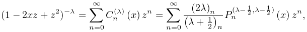 (1-2xz+z^{2})^{{-\lambda}}=\sum_{{n=0}}^{\infty}\mathop{C^{{(\lambda)}}_{{n}}% \/}\nolimits\!\left(x\right)z^{n}=\sum_{{n=0}}^{\infty}\frac{\left(2\lambda% \right)_{{n}}}{\left(\lambda+\tfrac{1}{2}\right)_{{n}}}\mathop{P^{{(\lambda-% \frac{1}{2},\lambda-\frac{1}{2})}}_{{n}}\/}\nolimits\!\left(x\right)z^{n},