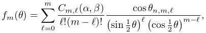f_{m}(\theta)=\sum_{{\ell=0}}^{m}\frac{C_{{m,\ell}}(\alpha,\beta)}{\ell!(m-% \ell)!}\frac{\mathop{\cos\/}\nolimits\theta_{{n,m,\ell}}}{\left(\mathop{\sin\/% }\nolimits\frac{1}{2}\theta\right)^{\ell}\left(\mathop{\cos\/}\nolimits\frac{1% }{2}\theta\right)^{{m-\ell}}},